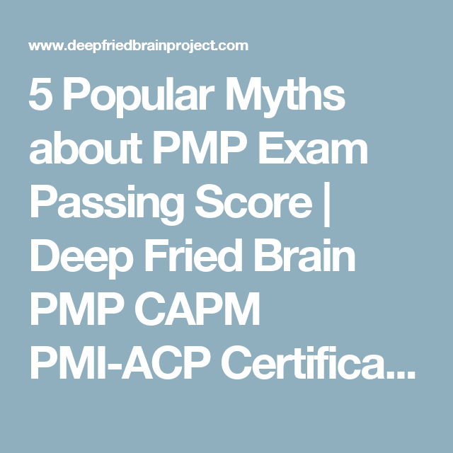 5 Popular Myths About Pmp Exam Passing Score Deep Fried Brain Pmp