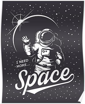 I Need More... Space Poster