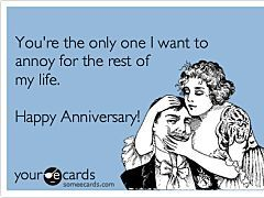 On Our Anniversary I Want You To Know How Much I Ve Enjoyed Annoying You All This Time How Excited I Am To Keep Doing So In The Future Anniversary Quotes