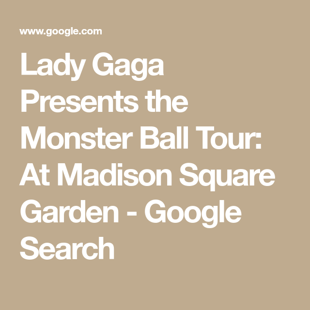 Lady Gaga Presents The Monster Ball Tour At Madison Square Garden Google Search Lady Gaga Madison Square Garden Madison Square