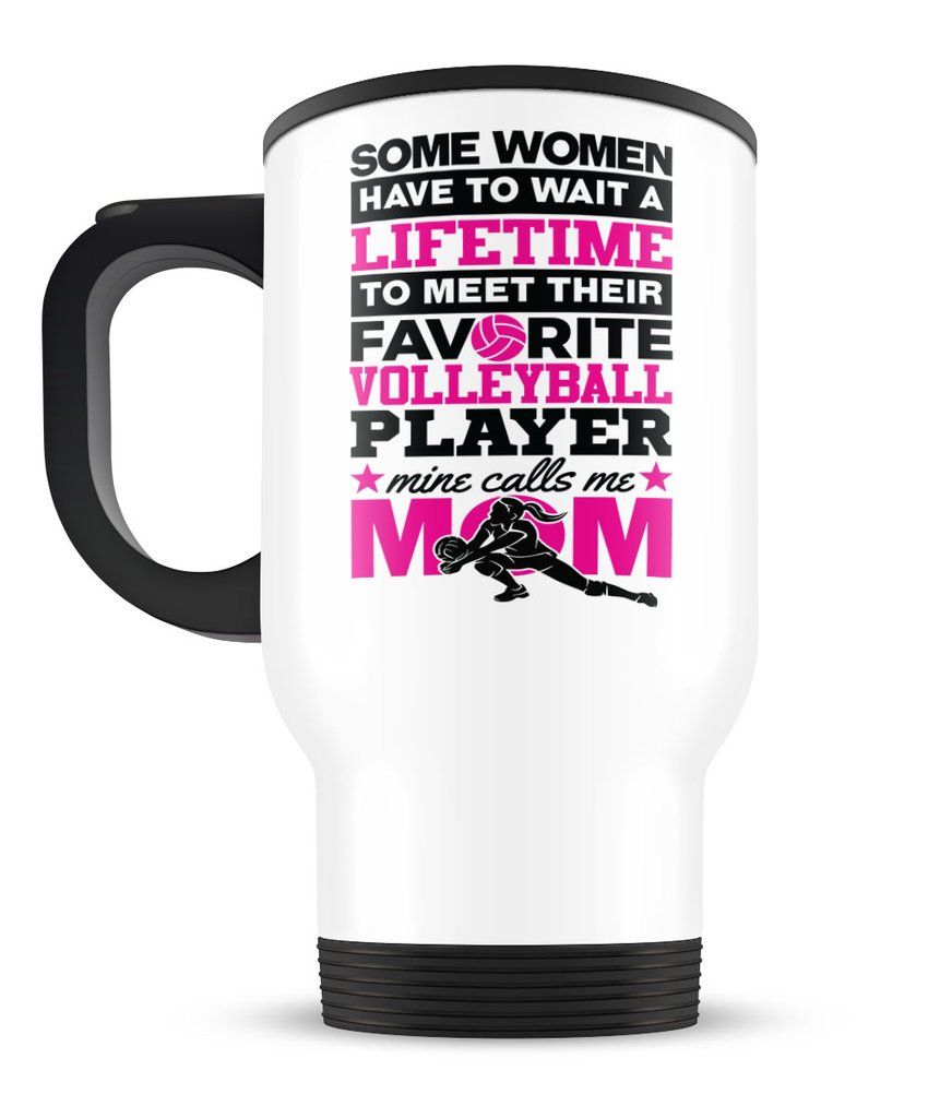 Favorite Volleyball Player Mine Calls Me Nickname Travel Mug Volleyball Players Mom Travel Volleyball