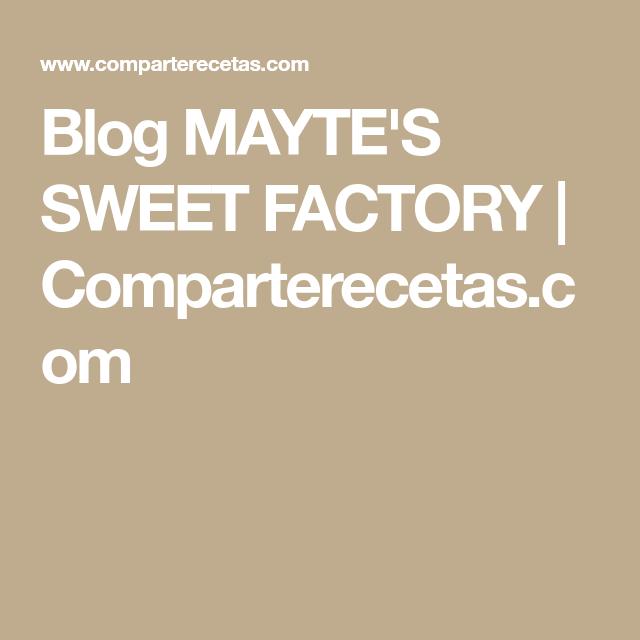 Blog MAYTE'S SWEET FACTORY | Comparterecetas.com
