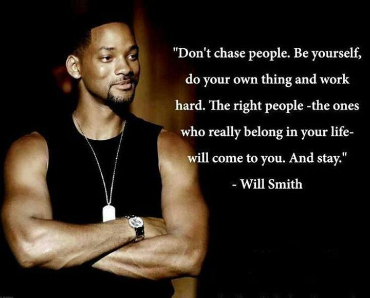 The Right People Will Come Into Your Life And Stay Will Smith Quotes Do Your Own Thing Celebration Quotes