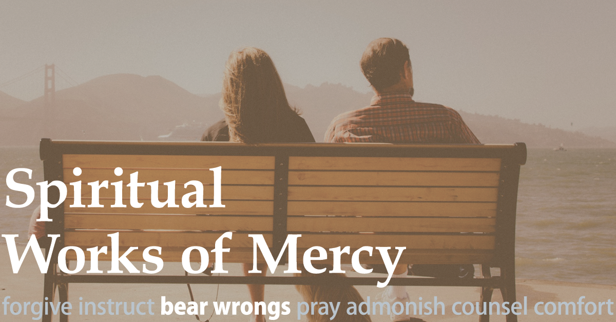 Our Newest Lenten Blog Post Explores The Topic Of Bearing Wrongs Another Spiritual Work Of Mercy Lent2015 Works Of Mercy Year Of Mercy Family Matters