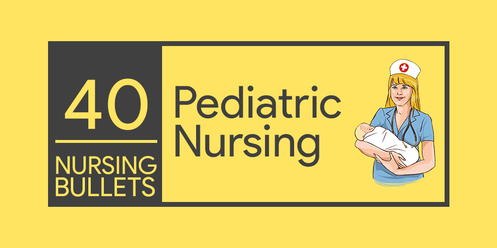 40 Nursing Bullets Pediatric Nursing Reviewer Pediatric
