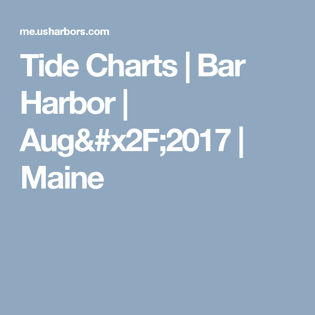 Tide Charts Bar Harbor Aug2017 Maine Pinterest