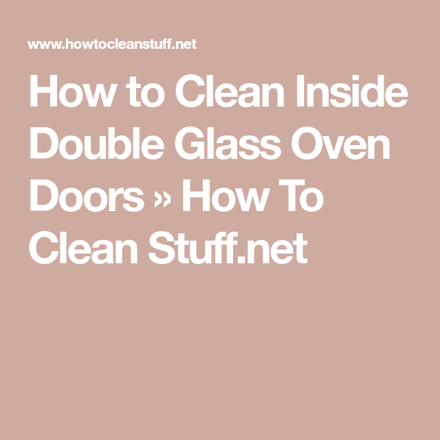 Clean Inside Double Glass Oven Doors, How To Clean Inside Double Glass Oven Doors