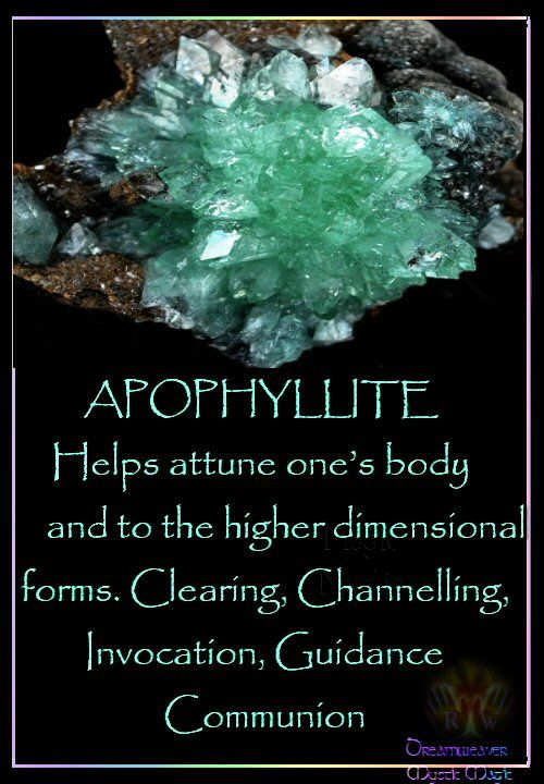 APOPHYLLITE  Helps attune one's body also to the higher dimensional forms. Clearing, Channelling, Invocation, Guidance, Communion