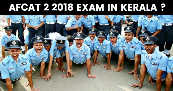 Will the AFCAT 2 2018 Exam in Kerala be Postponed? (With