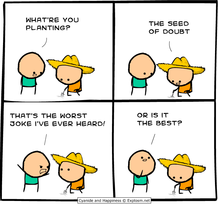Idiom Planting A Seed Of Doubt Cyanide And Happiness Cyanide And Happiness Comics Funny Comics