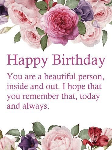 Happy birthday You are a beautiful person Inside en out. I