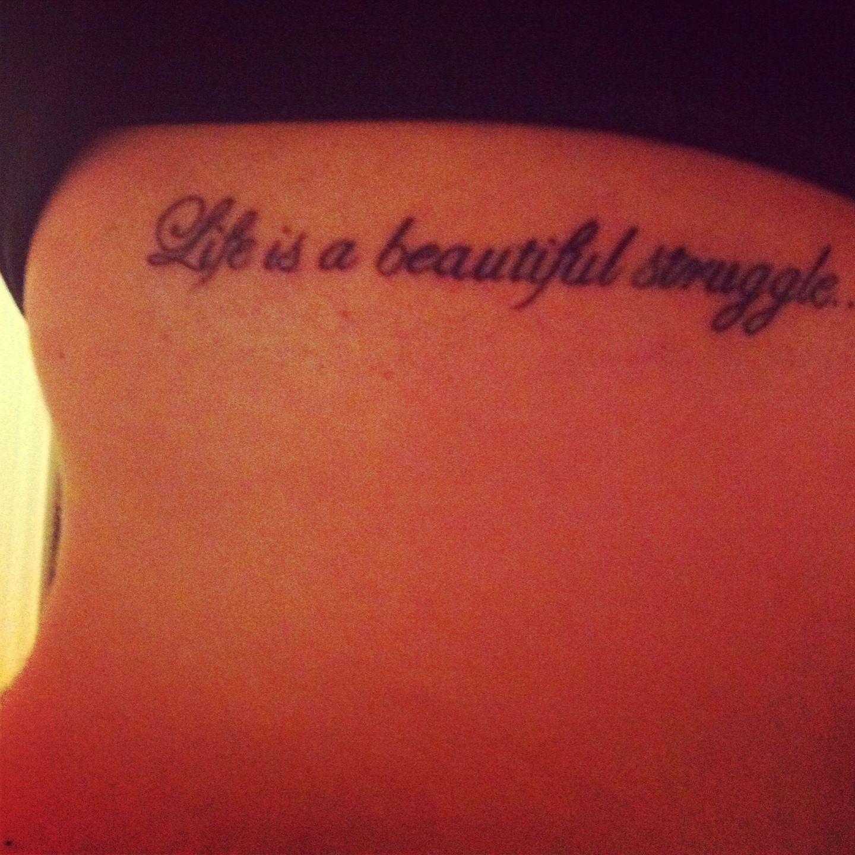 Life Is A Beautiful Struggle - Love My Tattoo