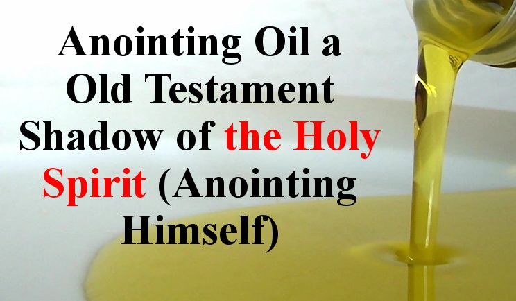 Anointing Oil Was a Shadow of the Holy Spirit Holy