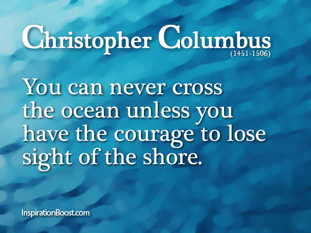 Funny Quotes About Christopher Columbus Quotesgram: You Can Never Cross The Ocean Unless You Have The Courage
