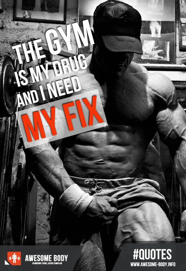 Gym Is My Drug | Motivational Quotes | Awesome Body. Bodybuilding ...