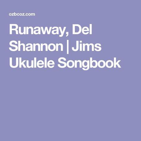 Runaway Del Shannon Jims Ukulele Songbook Oldies Pinterest
