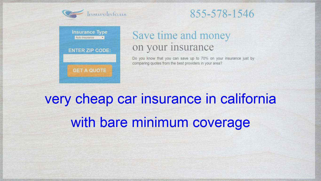 Very Cheap Car Insurance In California With Bare Minimum Coverage