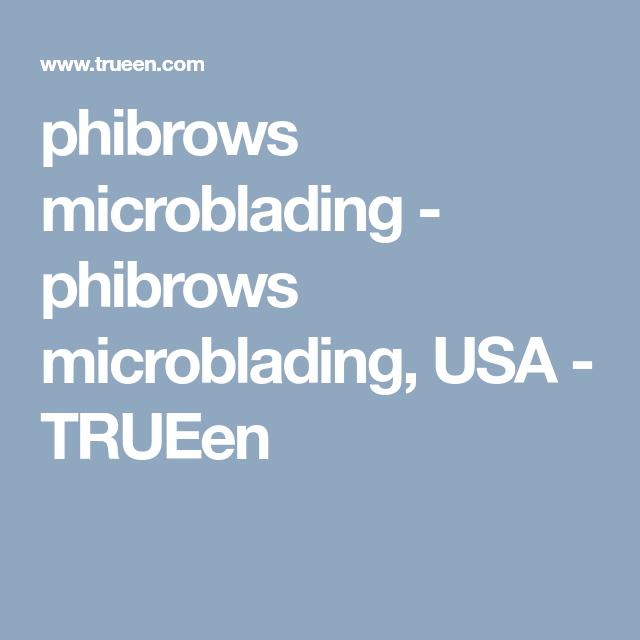 phibrows microblading phibrows microblading usa trueen