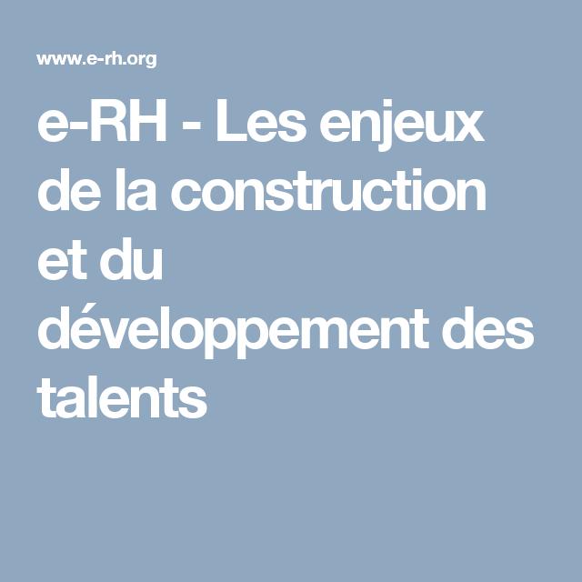 E Rh Les Enjeux De La Construction Et Du Developpement Des Talents Developpement Fonction Rh Construction