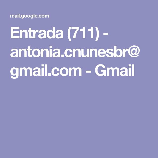 Entrada (711) - antonia.cnunesbr@gmail.com - Gmail