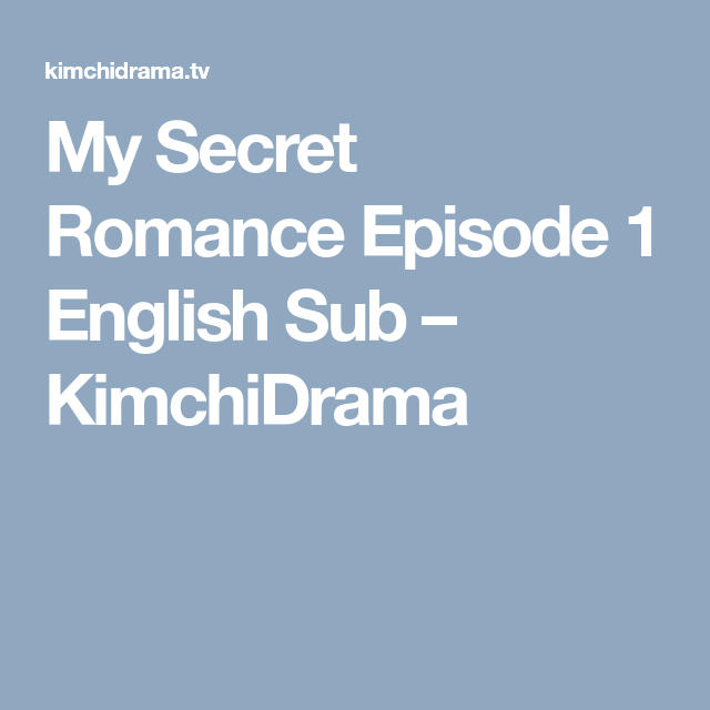 My Secret Romance Episode 1 English Sub – KimchiDrama