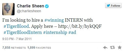 Charlie Sheen (mid-meltdown 2011) promotes INTERNSHIP.com over Twitter the website earned 74,000 applicants in the first 48 hours.