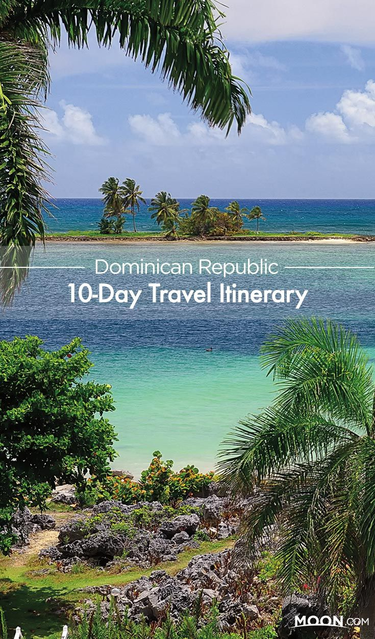Dominican Republic Travel Advice >> 10 Day Travel Itinerary Best Of The Dominican Republic