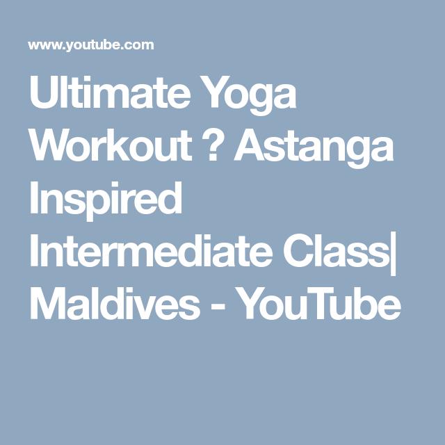 Ultimate Yoga Workout ♥ Astanga Inspired Intermediate Class ... faa7fe01f4a8