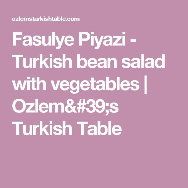 Fasulye Piyazi  -  Turkish bean salad with vegetables | Ozlem's Turkish Table