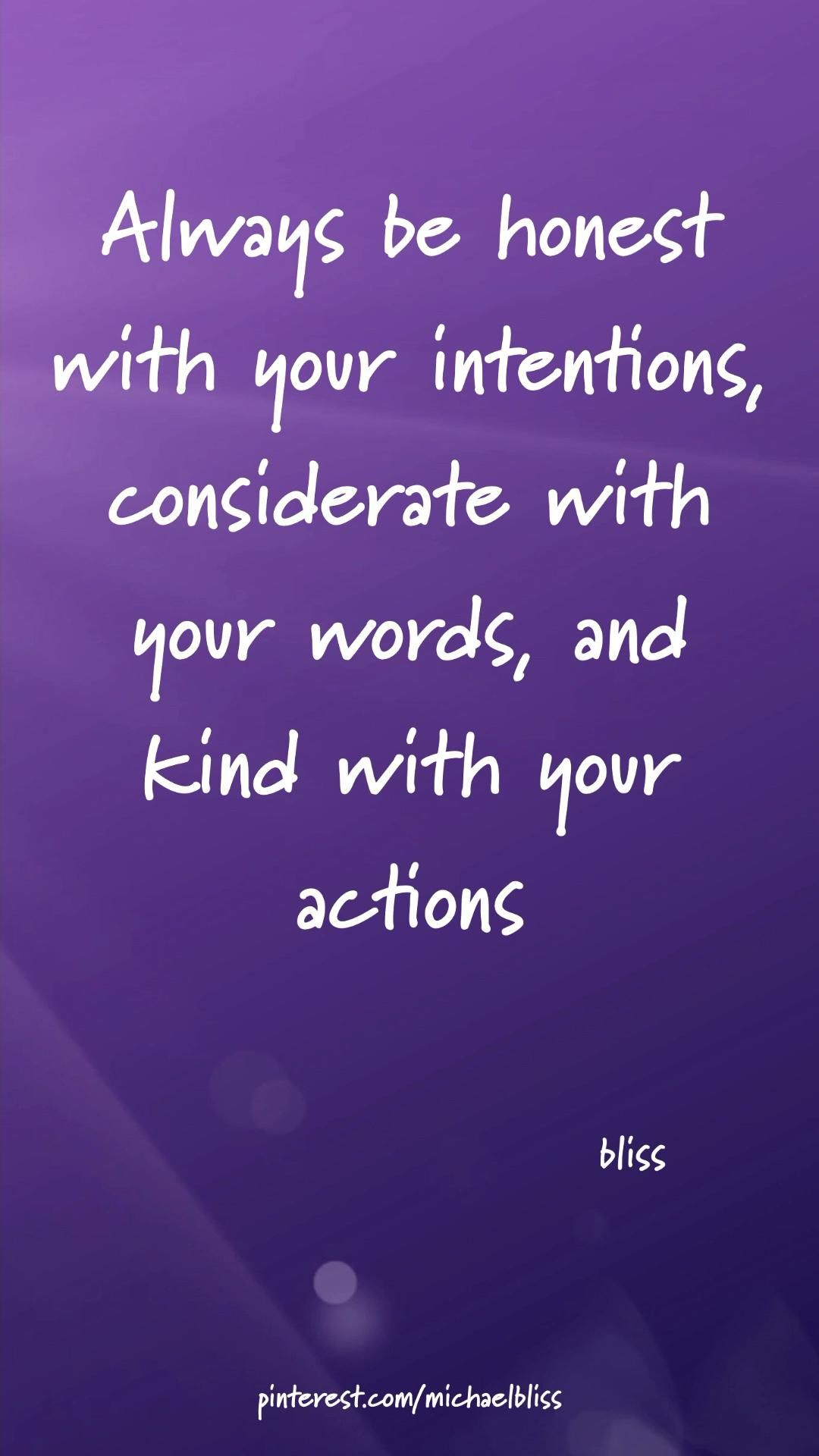 Honest with your intentions, kind with your actions