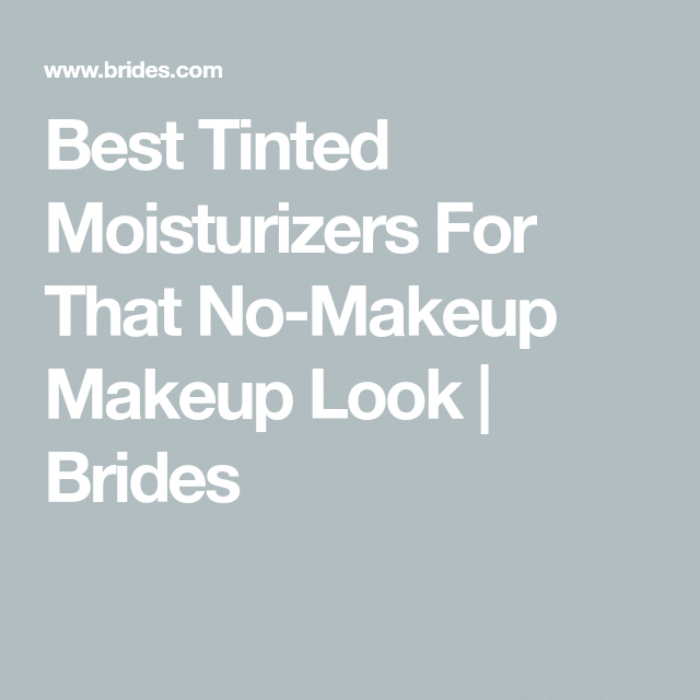 Best Tinted Moisturizers For That NoMakeup Makeup Look