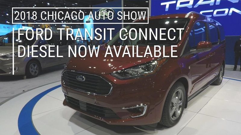 2019 Ford Transit Connect Now With Diesel Ford Transit Chicago Auto Show 2019 Ford