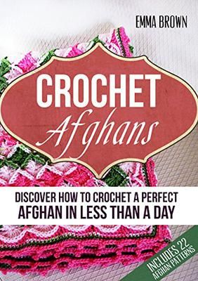 ASIN: B00SH4BW6C: Free Kindle Download: 26th & 27th June 2016.  Crochet Afghans: Discover How to Crochet a Perfect Afghan in Less Than a Day Kindle Edition.    Have you