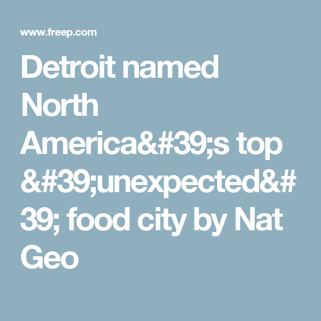 Detroit named North America's top 'unexpected' food city by Nat Geo