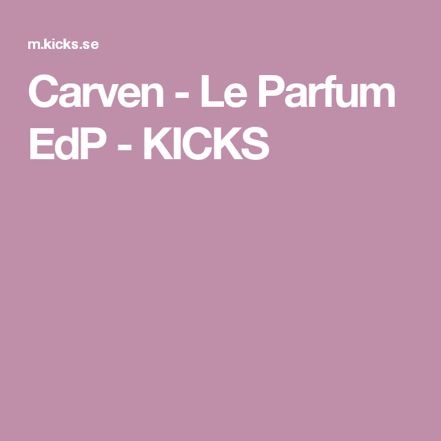 Carven - Le Parfum EdP - KICKS
