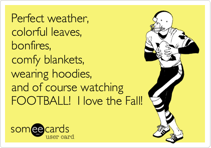 Funny Seasonal Ecard: Perfect weather, colorful leaves ...