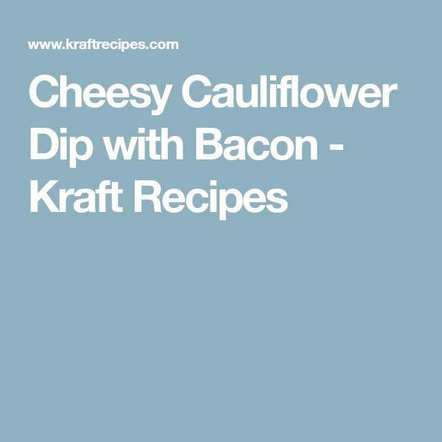Cheesy Cauliflower Dip with Bacon - Kraft Recipes