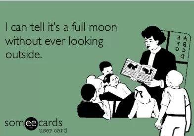 Full Moons Teacher Humor Teaching Humor Social Work Humor