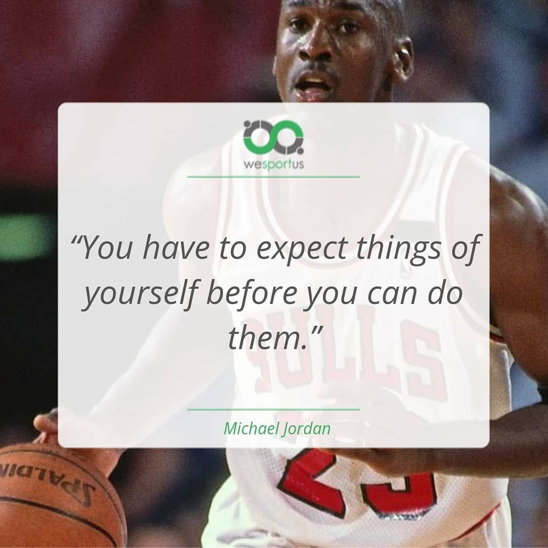 """You have to expect things of yourself before you can do them."" – Michael Jordan  #wesportus#motivat..."