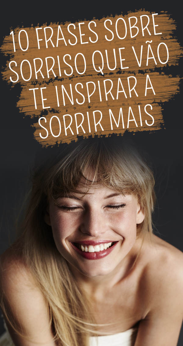 10 Frases Sobre Sorriso Que Vão Te Inspirar A Sorrir Mais Citações
