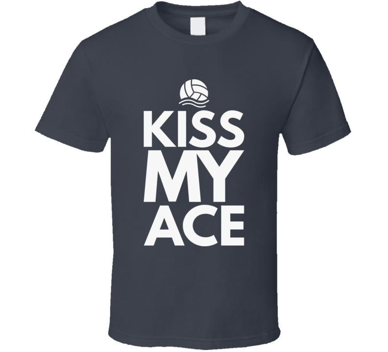 Kiss My Ace Volleyball T Shirt Product1679 19 99 Tshirtulike Volleyball Tshirts Shirts T Shirt