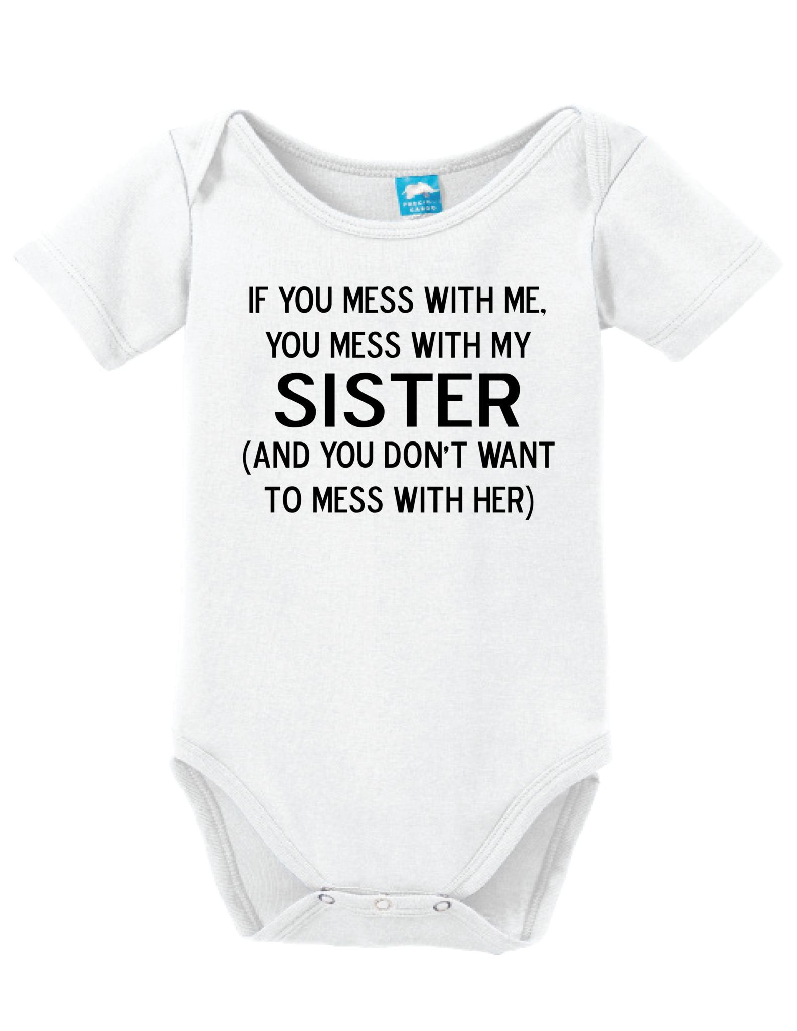 5366b0740 Mess With Me Mess With My Sister Bodysuit Crafted in babysoft cotton, these  quick change bodysuits are a product of LOL Baby.