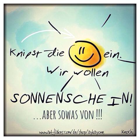 Knipst Die Sonne Ein Wir Alle Wollen Sonnenschein Und Happy Sein Sonne Komm Raus Wochenende Fruhling Spruche Sonnenschein Spruch Lustige Spruche