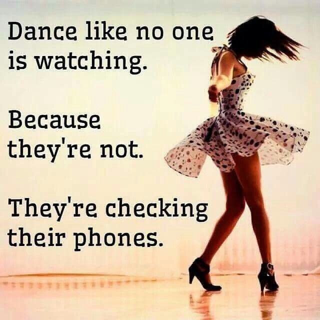 Full Moon Dance Inspiration Quote   Dance Like No One Is Watching. Theyu0027re  Checking Their Phones.