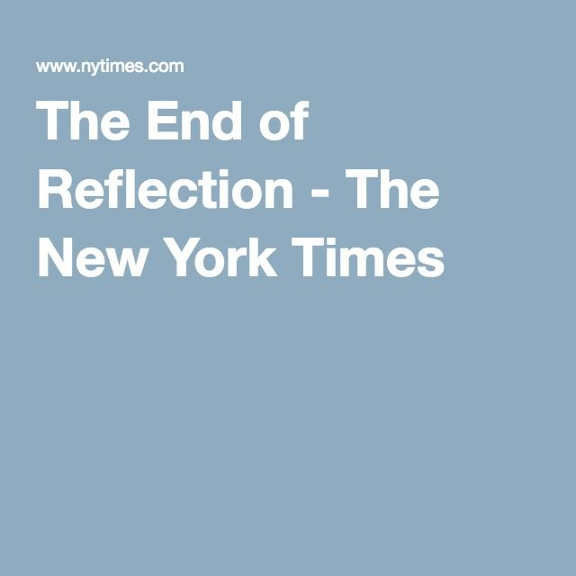 The End of Reflection - The New York Times