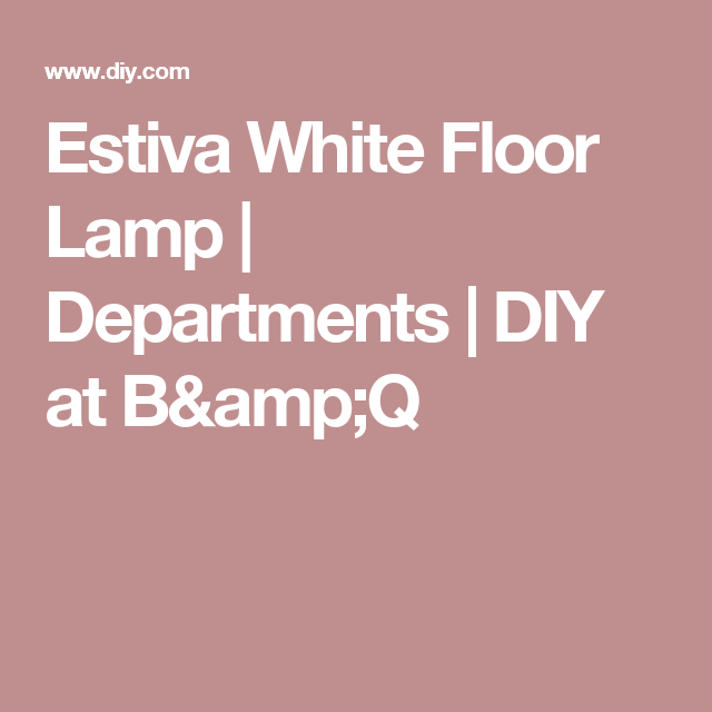 Estiva White Floor Lamp | Departments | DIY at B&Q