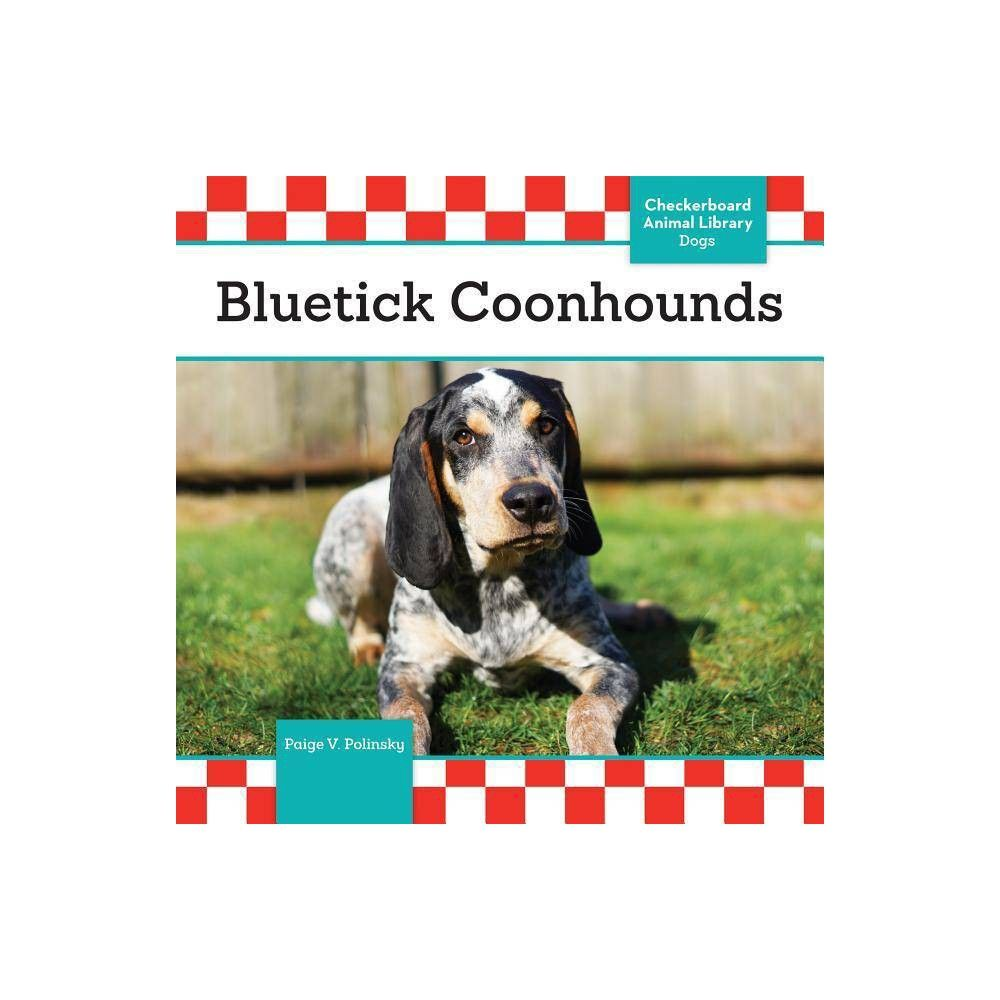Bluetick Coonhounds Dogs By Paige V Polinsky Hardcover