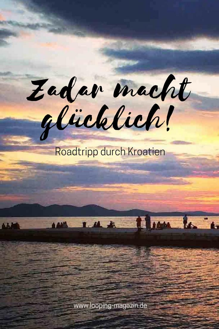 Zadar Macht Glucklich Unvergessliche Autoreise Durch Kroatien Zadar Kroatien Kroatien Urlaub