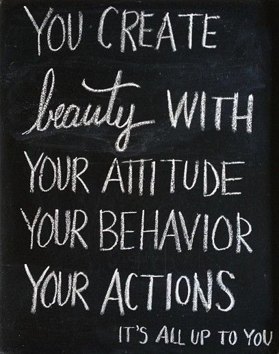 You Create Beauty With Your Attitude Your Behaviour Your Actions
