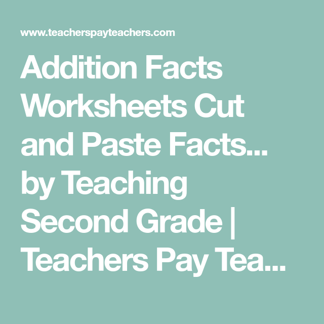 Addition Facts Worksheets Cut and Paste Facts... by Teaching Second ...